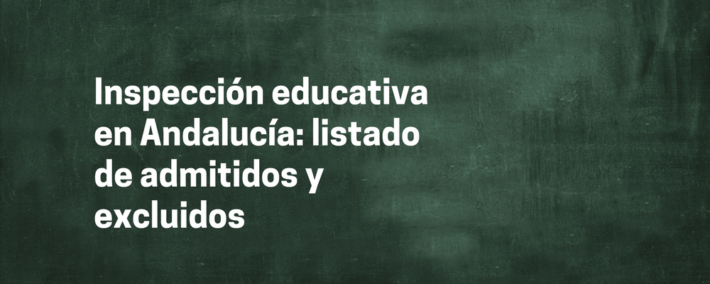 Cuerpo de inspección educativa Andalucía: listado de admitidos y excluidos