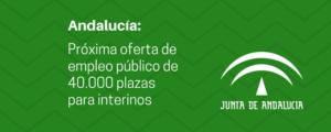Andalucía prepara una oferta de empleo público de 40.000 plazas para interinos
