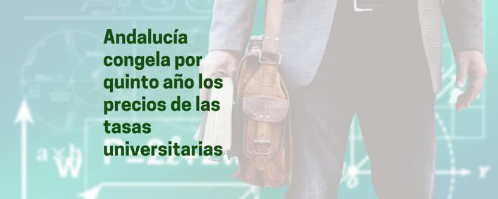 Andalucía congela los precios de las tasas universitarias y reduce a la mitad la de másteres oficiales no habilitantes - Academia Claustro