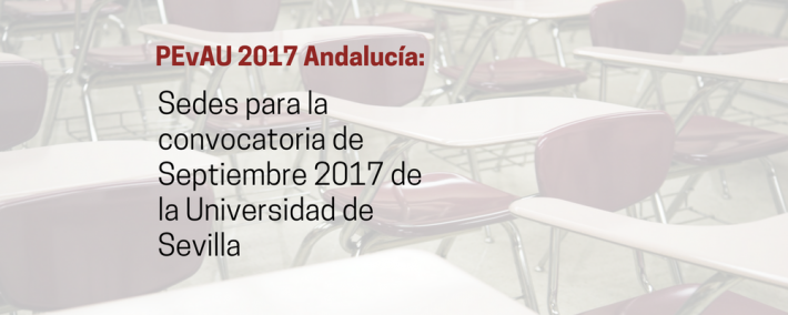 Consulta las sedes de la PEvAU (Selectividad) para la convocatoria de Septiembre 2017 de la Universidad de Sevilla - Academia Claustro