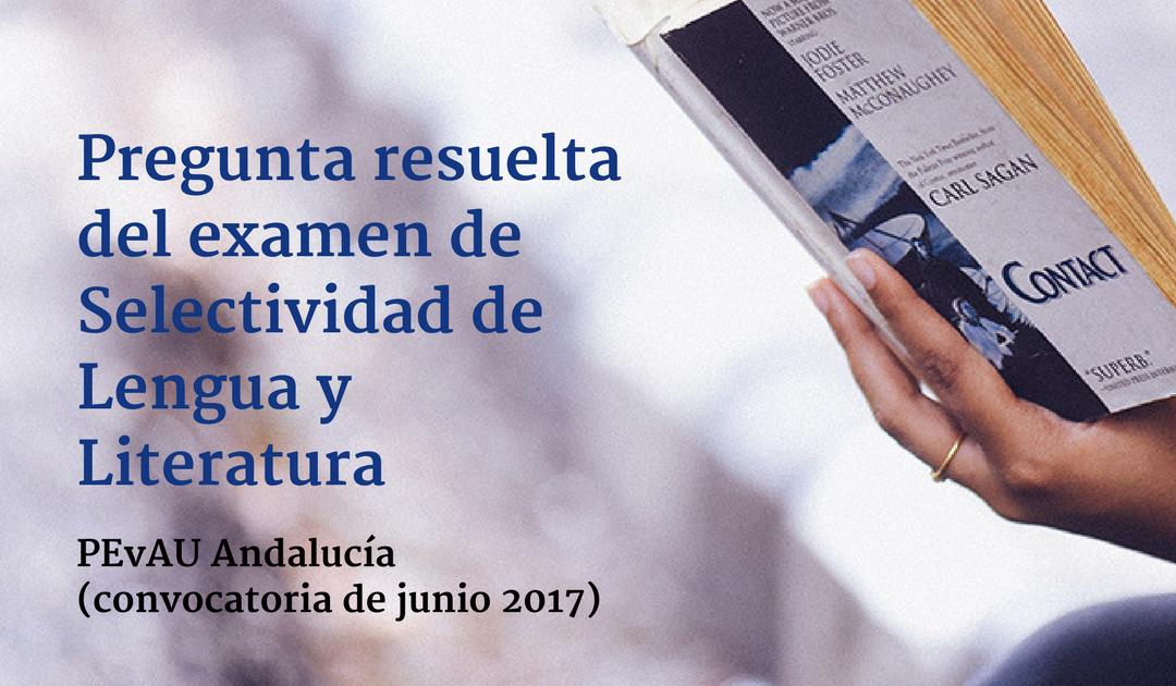 Pregunta resuelta del examen de Selectividad de Lengua y Literatura (junio 2017)