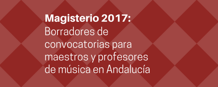 Borradores de convocatorias para maestros y profesores de música en Andalucía