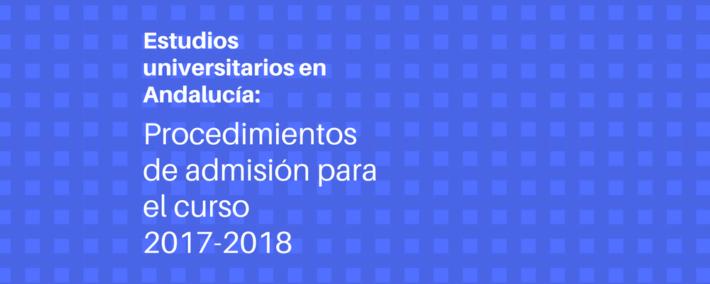 Resolución de 16 de marzo de 2017, de la Dirección General de Universidades, por la que se hace público el Acuerdo de 23 de febrero de 2017 de la Comisión del Distrito Único Universitario de Andalucía, por el que se establece el procedimiento de admisión para el curso 2017-2018, en los estudios universitarios de grado.