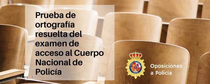 Prueba de ortografía resuelta del examen de acceso al Cuerpo Nacional de Policía - Academia CLAUSTRO
