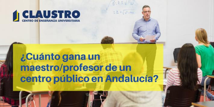 ¿Cuánto ganan los profesores y maestros de los centros públicos en Andalucía? - Academia CLAUSTRO