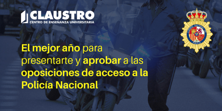 el mejor año para presentarte y aprobar a las oposiciones de acceso a la Policía Nacional - Academia CLAUSTRO
